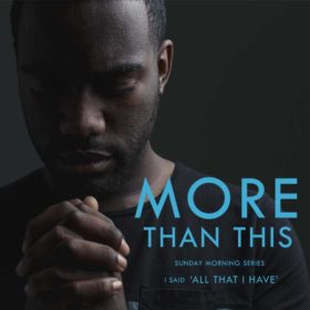 More Than This | All That I Have