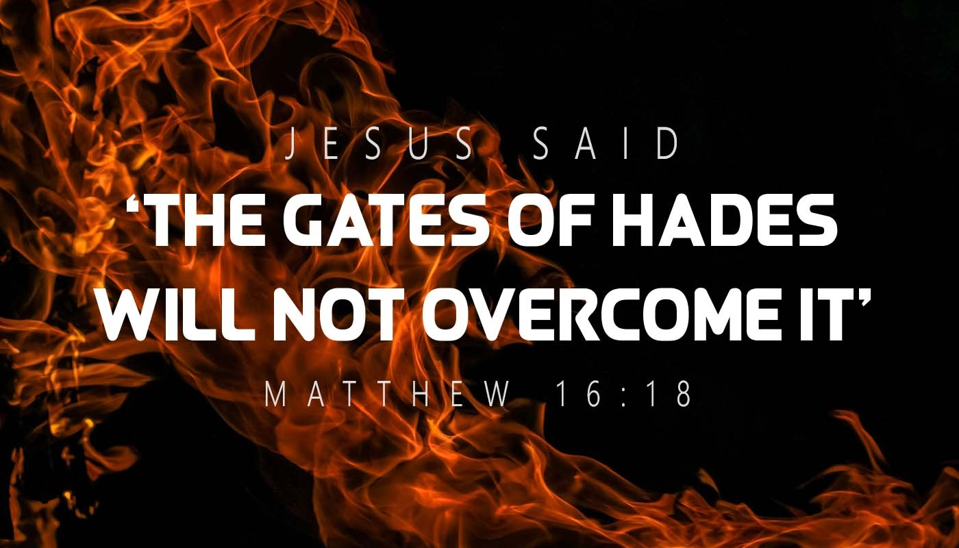 The Gates of Hades will not overcome it